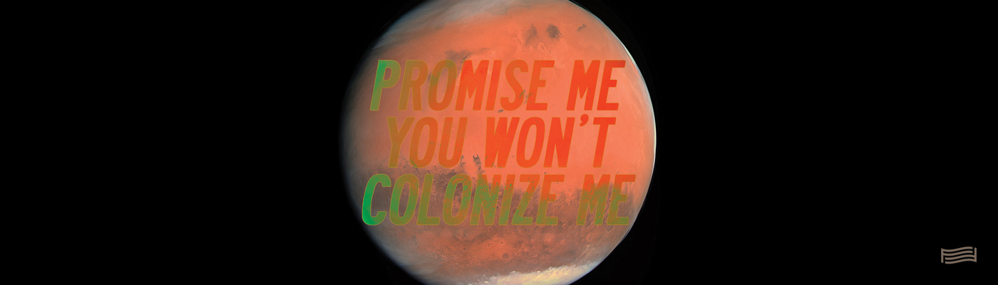 Demian DinéYazhi' x SPACE Gallery, PROMISE ME YOU WON'T COLONIZE ME (mars), 2014.