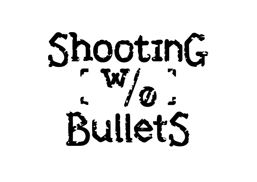 Shooting Without Bullets
